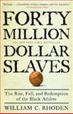 Forty Million Dollar Slaves, William C. Rhoden, 0307353141