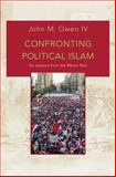 Confronting Political Islam : Six Lessons from the West's Past, Owen IV, John M., 0691163146
