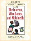 Career Opportunities in the Internet, Video Games, and Multimedia, Taylor, Allan and Parish, James Robert, 0816063141