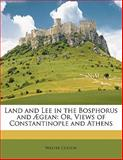 Land and Lee in the Bosphorus And Ægean, Walter Colton, 1145563147