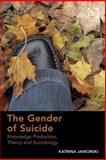 The Gender of Suicide Knowledge Production Theory and Suicidology, Jaworski, Katrina, 1472403142