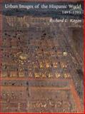 Urban Images of the Hispanic World, 1493-1793 9780300083149