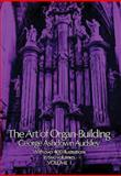 The Art of Organ Building, George Ashdown Audsley, 0486213145