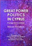 Great Power Politics in Cyprus : Foreign Interventions and Domestic Perceptions, Kontos, Michalis and Panayiotides, Nikos, 1443853143