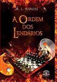A Ordem Dos Lendarios, R. L. Mandu, 1490903143