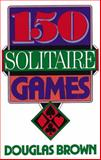 150 Solitaire Games, David G. Brown, 0060923156