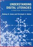 Understanding Digital Literacies : A Practical Introduction, Jones, Rodney, 0415673151