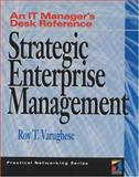 Strategic Enterprise Management : An IT Manager's Desk Reference, Varughese, Roy T., 1850323151
