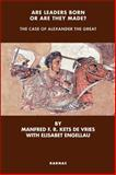 Are Leaders Born or Are They Made? : The Case of Alexander the Great, Engellau, Elisabet and de Vries, Manfred Kets, 1855753154