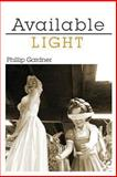 Available Light, Phillip Gardner, 1938463153