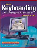 Glencoe Keyboarding with Computer Applications, Lessons 1-80, Student Edition, Glencoe McGraw-Hill Staff, 0078693152