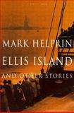Ellis Island and Other Stories, Mark Helprin, 0156283158