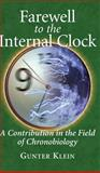 Farewell to the Internal Clock : A Contribution in the Field of Chronobiology, Klein, Gunter and Becker, Peter, 0387403159