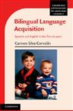 Bilingual Language Acquisition : Spanish and English in the First Six Years, Silva-Corvalán, Carmen, 1107673151