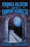 Veronica Valentine and the Vampire Vendetta, Diana Garland, 1482033151