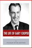 American Legends: the Life of Gary Cooper, Charles River Charles River Editors, 1495453154