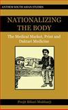 Nationalizing the Body : The Medical Market, Print and Daktari Medicine, Mukharji, Projit Bihari, 1843313154