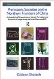 Prehistoric Societies on the Northern Frontiers of China, Gideon Shelach Staff and Shelach, Gideon, 1845533151