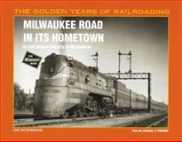 Milwaukee Road in Its Hometown : In and Around the City of Milwaukee, Scribbins, Jim, 0890243158