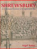 Shrewsbury : An Archaeological Assessment of an English Border Town, Baker, Nigel, 1842173154