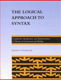 The Logical Approach to Syntax : Foundations, Specifications, and Implementations of Theories of Government and Binding, Stabler, Edward P., Jr., 0262193159