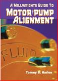 A Millwright's Guide to Motor Pump Alignment, Harlon, Tommy B., 0831133155