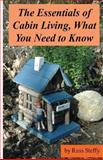 The Essentials of Cabin Living, What You Need to Know (Black and White Edition), Russ Steffy, 1494203154