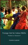 Foreign Aid for Indian NGOs : Problem or Solution?, Sundar, Pushpa, 0415563151