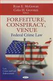 Forfeiture, Conspiracy, Venue : Federal Crime Law, McGowan, Ryan E. and Grovsten, Colin H., 1612093159