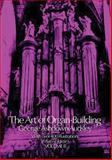 The Art of Organ Building, George A. Audsley, 0486213153
