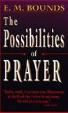 Possibilities of Prayer, E. M. Bounds, 0883683156