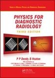 Physics for Diagnostic Radiology, Dendy, Philip Palin and Heaton, Brian, 1420083155