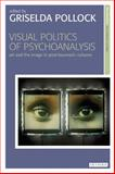 Visual Politics of Psychoanalysis : Art in Post-Traumatic Cultures, , 1780763158