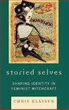 Stored Selves : Shaping Identity in Feminist Witchcraft, Klassen, Chris, 0739123157