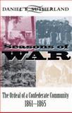 Seasons of War : The Ordeal of a Confederate Community, 1861-1865, Sutherland, Daniel E., 0807123153
