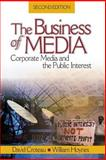 The Business of Media : Corporate Media and the Public Interest, Croteau, David and Hoynes, William, 1412913152