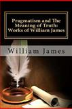 Pragmatism and the Meaning of Truth (Works of William James), William James, 1451523157