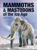 Mammoths and Mastodons of the Ice Age, Adrian Lister, 1770853154