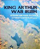 King Arthur Was Irish, Lehan, Steven, 0615293158