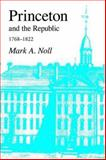 Princeton and the Republic, 1768-1822 : The Search for a Christian Enlightenment in the ERA of Samuel Stanhope Smith, Noll, Mark A., 1573833150