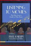 Listening to Movies : The Film Lover's Guide to Film Music, Karlin, Fred, 0028733150