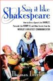 Say It Like Shakespeare : How to Give a Speech Like Hamlet, Persuade Like Henry V and Other Secrets from the World's Greatest Communicator, Leech, Thomas, 0071373152