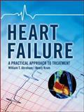 Heart Failure : A Practical Approach to Treatment, Abraham, William T. and Krum, Henry, 0071443150