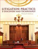 Litigation Practice : E-Discovery and Technology, Goldman, Thomas F., 0132373157