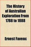 The History of Australian Exploration from 1788 To 1888, Ernest Favenc, 1150093153