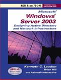 Microsoft Windows Server 2003 Designing Active Directory and Network Infrastructure : MCSE Exam 70-297, Laudon, Kenneth C. and Hill, Brian, 0131893165