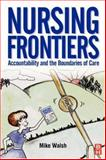 Nursing Frontiers : Accountability and the Boundaries of Care, Walsh, Mike, 0750643161