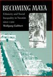 Becoming Maya : Ethnicity and Social Inequality in Yucatan since 1500, Gabbert, Wolfgang, 0816523169