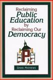 Reclaiming Public Education by Reclaiming Our Democracy, Mathews, David, 0923993169