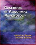 Casebook in Abnormal Psychology, Brown, Timothy A. and Barlow, David H., 0534363164